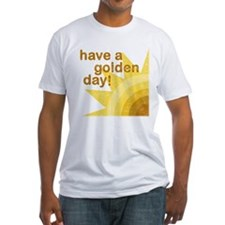 Have a golden day Shirt