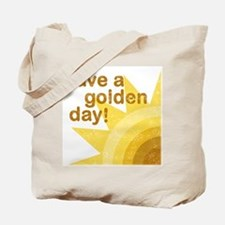 Have a golden day Tote Bag