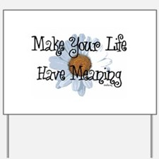 Make Your Life Have Meaning Yard Sign