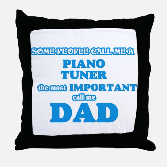 Some call me a Piano Tuner, the most Throw Pillow