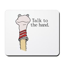 Talk to the Hand Mousepad