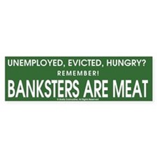 Banksters Are Meat Bumper Sticker