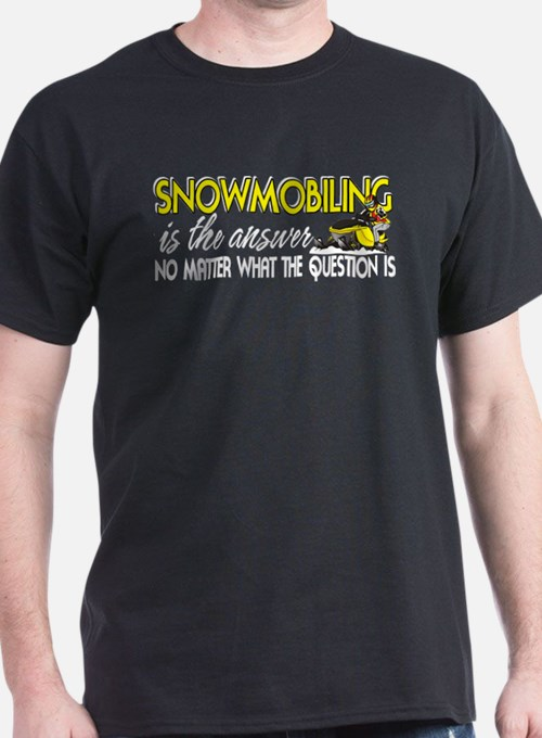 Snowmobiling Is the Answer T-Shirt