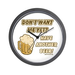 Don't Want Me Yet? Beer Wall Clock