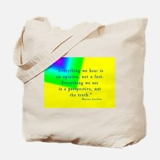 Everything we hear is an opin Tote Bag