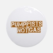 Pump Fists Not Gas Ornament (Round)
