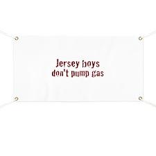 Jersey Boys Don't Pump Gas Banner