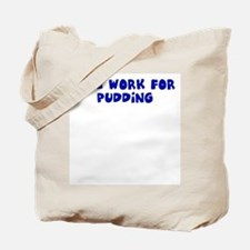 Will work for pudding Tote Bag