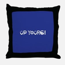 UP YOURS! Throw Pillow