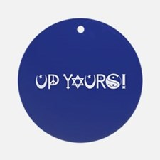 UP YOURS! Ornament (Round)