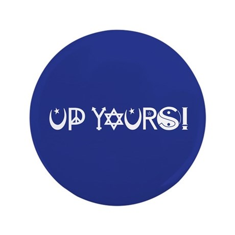 "UP YOURS! 3.5"" Button"