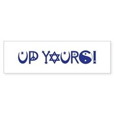 UP YOURS! Bumper Bumper Sticker