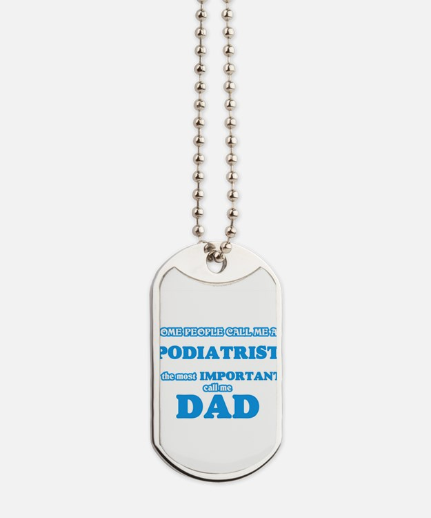 Some call me a Podiatrist, the most impor Dog Tags