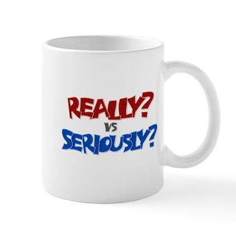 Really? vs Seriously? Mug