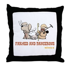 Farmed and Dangerous Throw Pillow