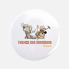 "Farmed and Dangerous 3.5"" Button"