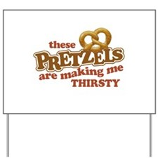 Pretzels Making Me Thirsty Yard Sign