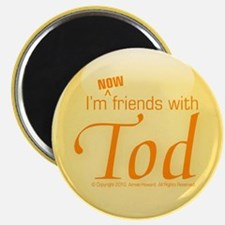 I'm NOW friends with Tod magnet