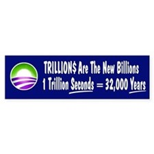Trillions are the new Billion Bumper Sticker