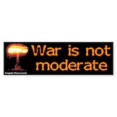War is Not Moderate Bumper Bumper Sticker