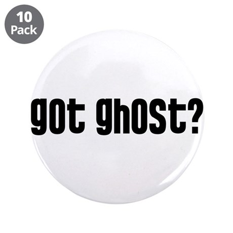 "Got Ghost? 3.5"" Button (10 pack)"