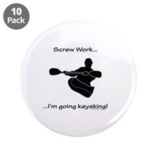 "Screw Work-I'm Going Kayaking 3.5"" Button (10 pack"