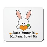Some Bunny In Montana Loves Me Mousepad