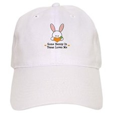 Some Bunny In Texas Loves Me Baseball Cap
