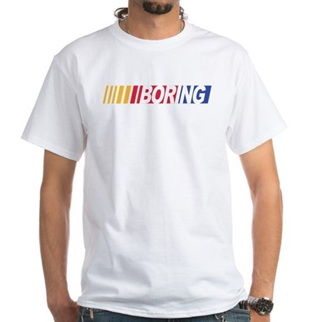 Nascar is Boring White T-Shirt