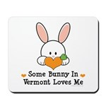 Some Bunny In Vermont Loves Me Mousepad
