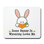 Some Bunny In Wyoming Loves Me Mousepad