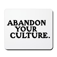 ABANDON YOUR CULTURE -  Mousepad