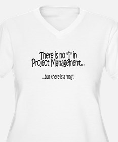 There's no I in Project Manag T-Shirt