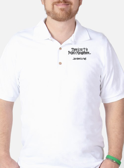 There's no I in Project Manag Golf Shirt