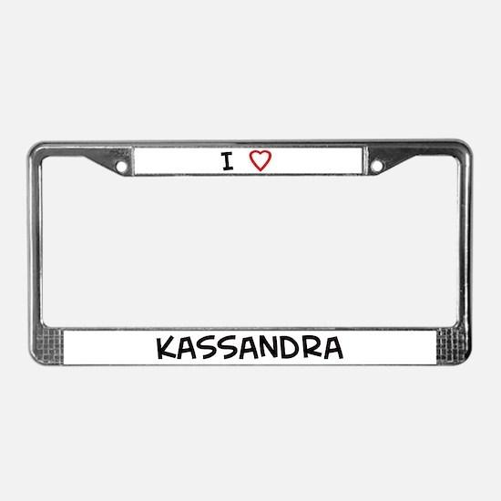 I Love Kassandra License Plate Frame