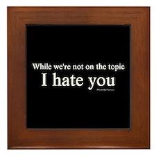 I Hate You Framed Tile