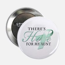 """There's Hope for Ovarian Cancer Aunt 2.25"""" Button"""