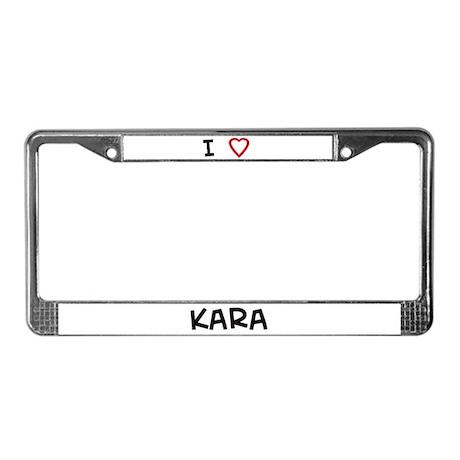 I Love Kara License Plate Frame
