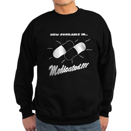 Now Available In Medicated! Sweatshirt (dark)