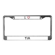 I Love Tia License Plate Frame