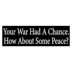 Your War Had a Chance Bumper Bumper Sticker