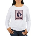 You Are A Douche! Women's Long Sleeve T-Shirt