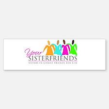 Your Sisterfriends Bumper Bumper Sticker