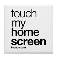 Touch My Home Screen Tile Coaster