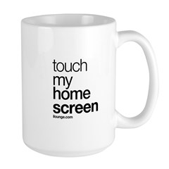 Touch My Home Screen Mug