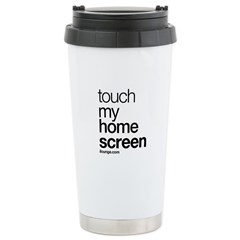 Touch My Home Screen Travel Mug