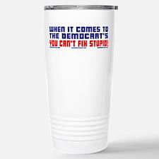 YOU CAN'T FIX STUPID! Travel Mug