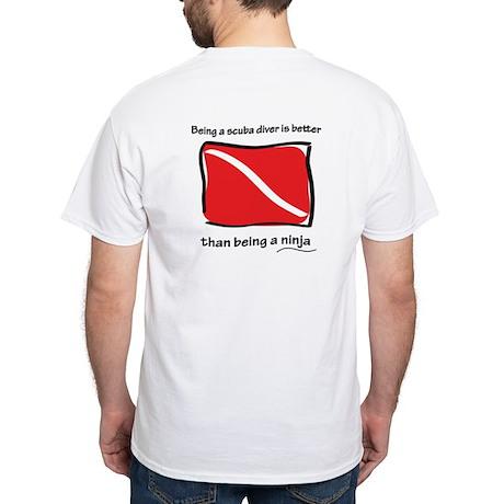 Better than a ninja White T-Shirt