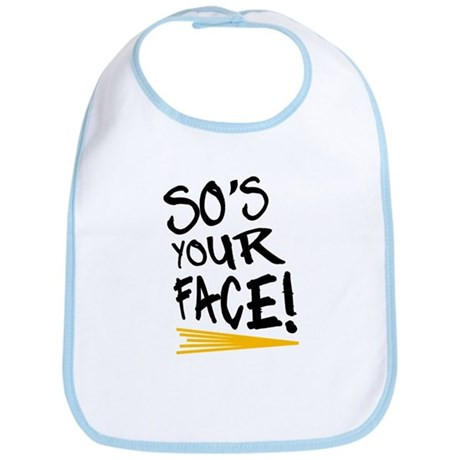 'So's Your Face' Bib
