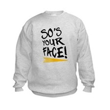 'So's Your Face' Sweatshirt